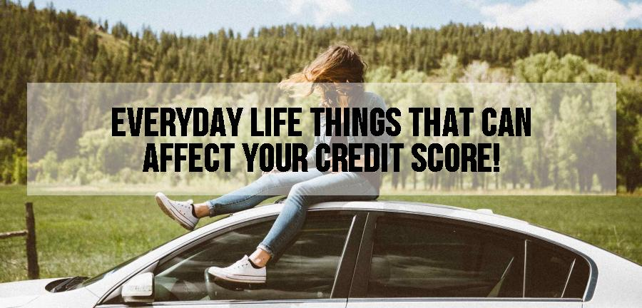 Top things in your everyday life that may affect your credit
